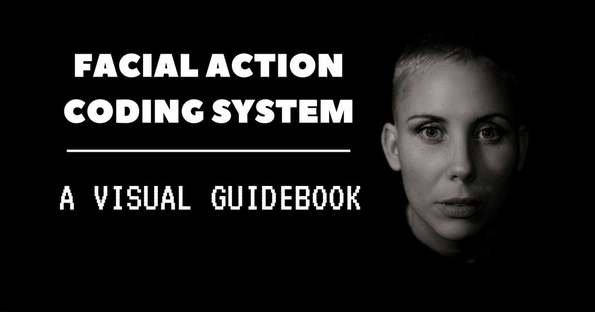 Facial Action Coding System (FACS) – A Visual Guidebook