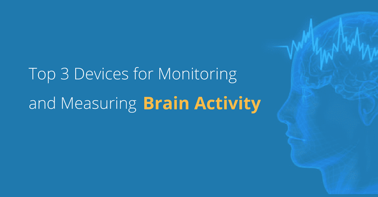 Top 3 Devices for Monitoring and Measuring Brain Activity